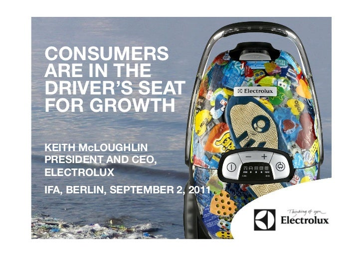 CONSUMERSARE IN THEDRIVER'S SEATFOR GROWTHKEITH McLOUGHLINPRESIDENT AND CEO,ELECTROLUXIFA, BERLIN, SEPTEMBER 2, 2011