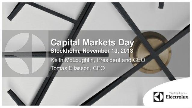 Capital Markets Day Stockholm, November 13, 2013  Keith McLoughlin, President and CEO Tomas Eliasson, CFO