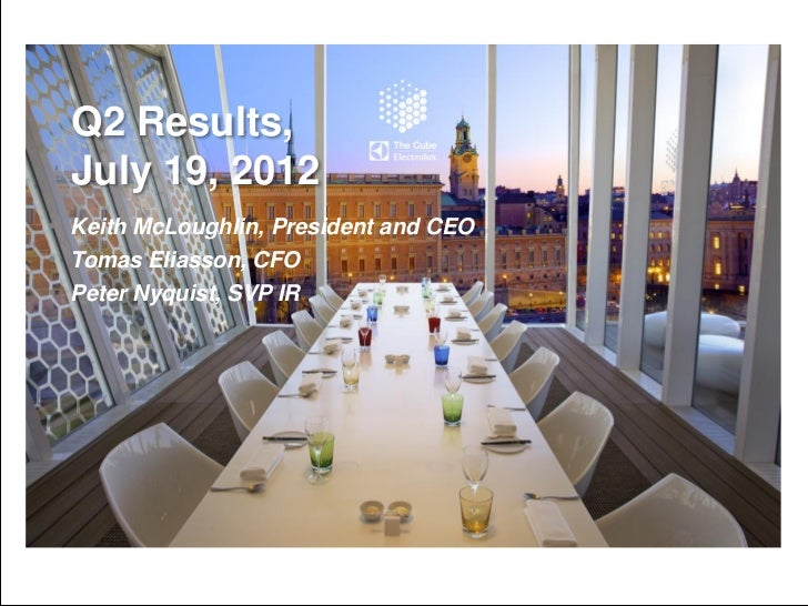 Q2 Results, July 19, 2012The transformation• Keith McLoughlin, President and CEO• Tomas Eliasson, CFOis paying off• Peter ...