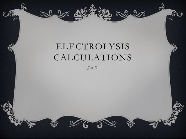 ELECTROLYSIS CALCULATIONS