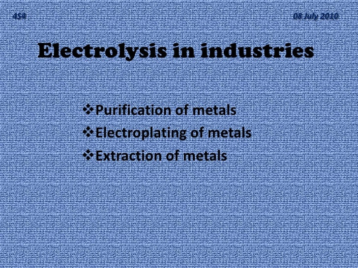 4S4                                   08 July 2010          Electrolysis in industries            Purification of metals ...