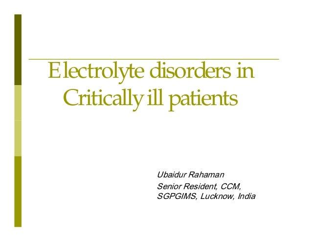 Electrolyte disorders in Critically ill patients 8EDLGXU 5DKDPDQ 6HQLRU 5HVLGHQW &&0 6*3*,06 /XFNQRZ ,QGLD