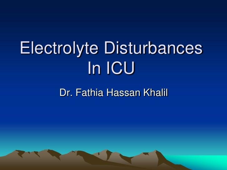 Electrolyte Disturbances           In ICU      Dr. Fathia Hassan Khalil