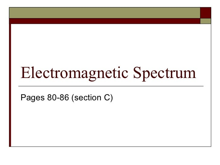 Electromagnetic Spectrum Pages 80-86 (section C)
