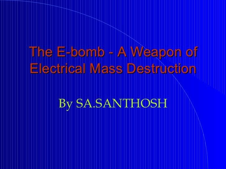 The E-bomb - A Weapon of Electrical Mass Destruction By SA.SANTHOSH