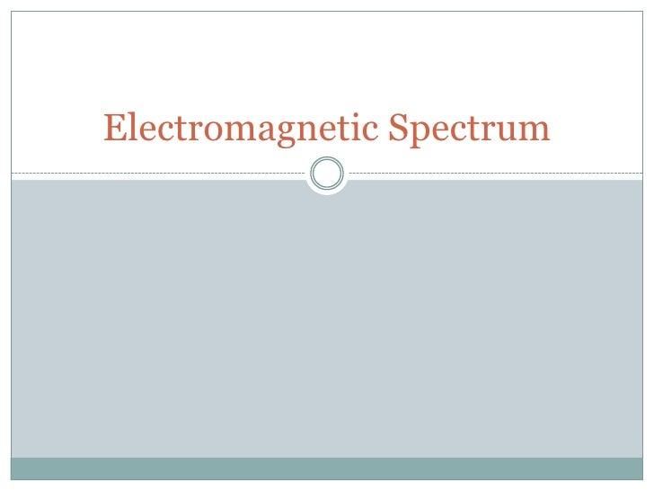 Electromagnetic Spectrum<br />