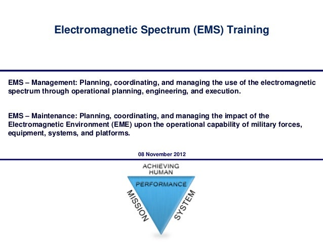 Electromagnetic Spectrum (EMS) TrainingEMS – Management: Planning, coordinating, and managing the use of the electromagnet...