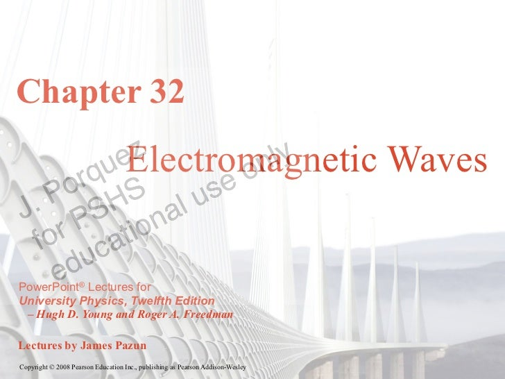Chapter 32                                   Electromagnetic WavesPowerPoint® Lectures forUniversity Physics, Twelfth Edit...