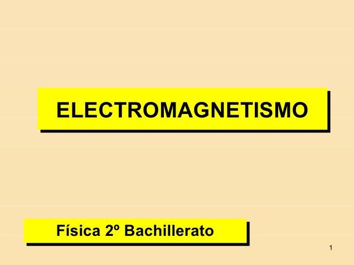 ELECTROMAGNETISMOFísica 2º Bachillerato                         1