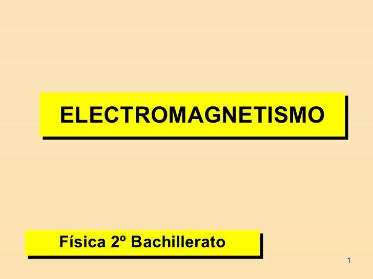 ELECTROMAGNETISMO Física 2º Bachillerato