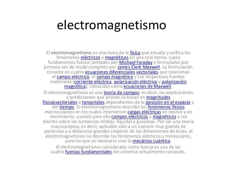 electromagnetismo  El electromagnetismo es una rama de la física que estudia y unifica los         fenómenos eléctricos y ...