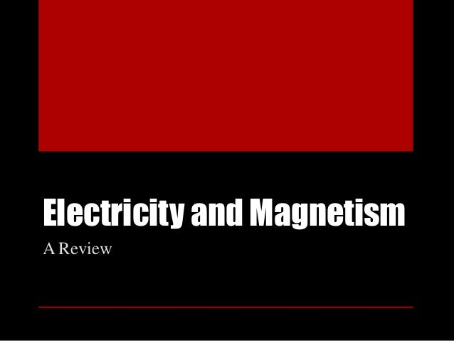 Electricity and Magnetism A Review