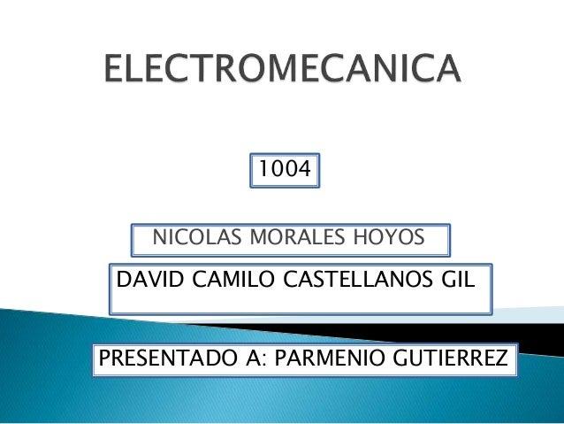 NICOLAS MORALES HOYOS 1004 DAVID CAMILO CASTELLANOS GIL PRESENTADO A: PARMENIO GUTIERREZ