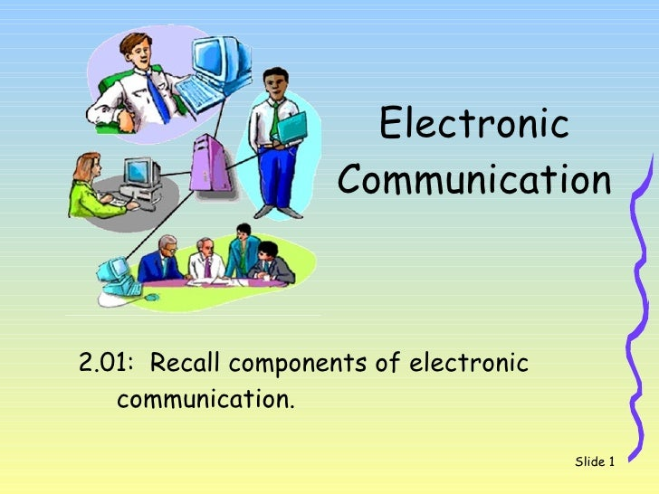 Electronic  Communication  <ul><ul><li>2.01:  Recall components of electronic communication.  </li></ul></ul>Slide
