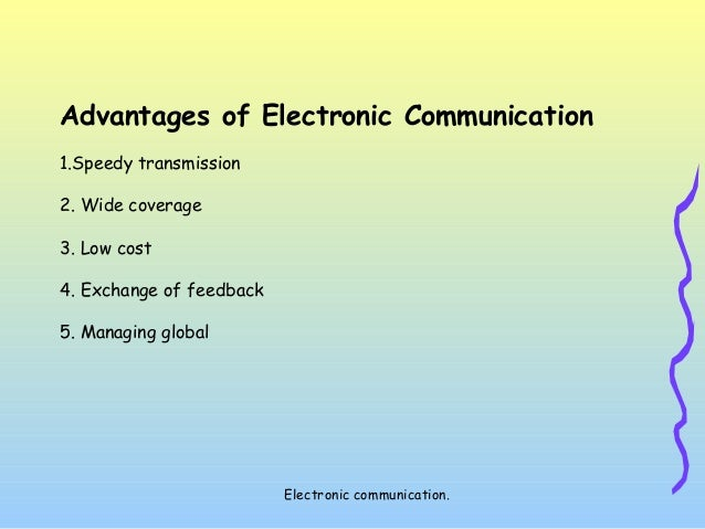 benefits of electronic communication essay Write the advantages and disadvantages of using traditional, electronic, and social media for health care communication as the administrator of a local nursing home, you have just received notification that the organization is being purchased by a national group.