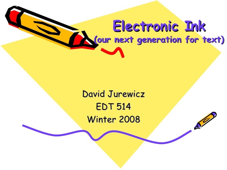 Electronic Ink (our next generation for text) David Jurewicz EDT 514 Winter 2008