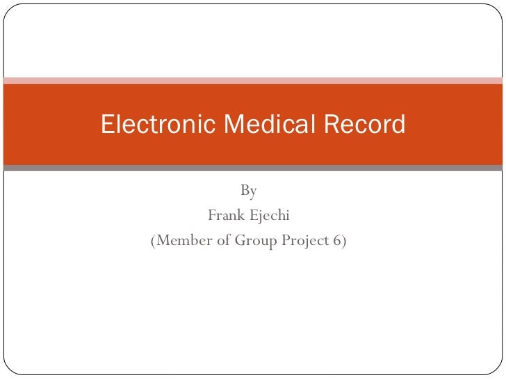 By Frank Ejechi (Member of Group Project 6) Electronic Medical Record
