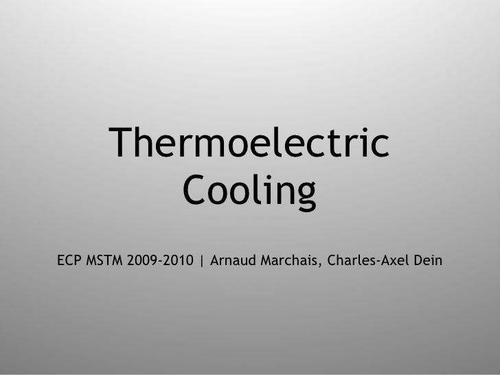 Thermoelectric Cooling ECP MSTM 2009-2010 | Arnaud Marchais, Charles-Axel Dein