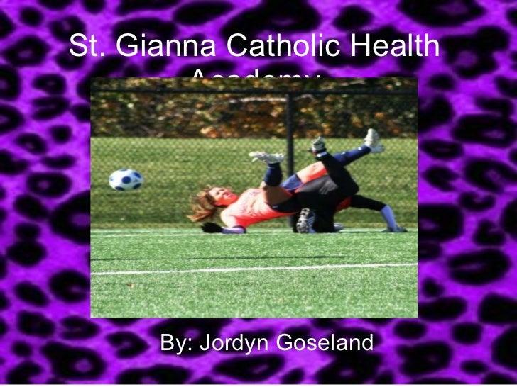St. Gianna Catholic Health Academy By: Jordyn Goseland