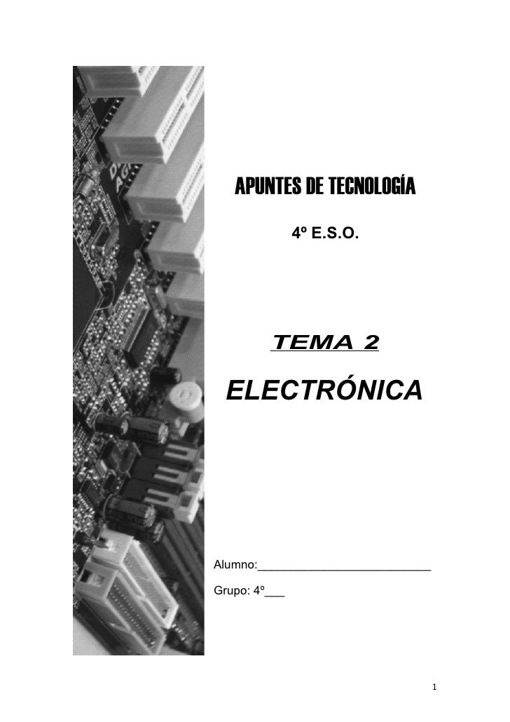 APUNTES DE TECNOLOGÍA                4º E.S.O.              TEMA 2   ELECTRÓNICA     Alumno:__________________________  Gr...