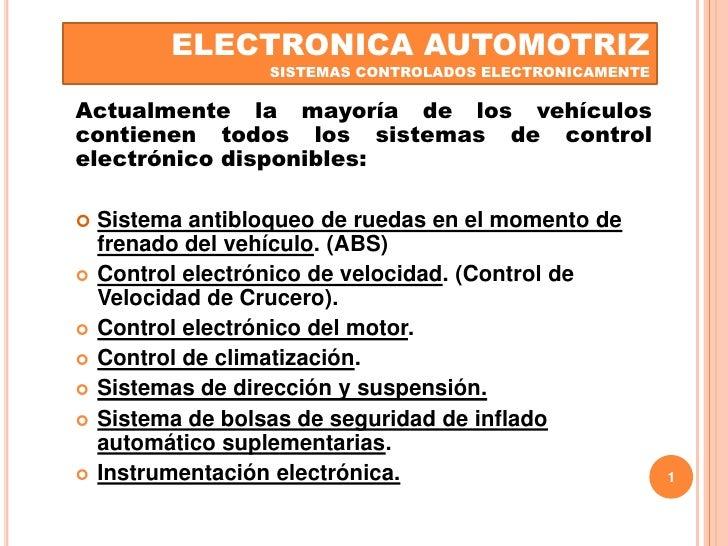 ELECTRONICA AUTOMOTRIZSISTEMAS CONTROLADOS ELECTRONICAMENTE<br />Actualmente la mayoría de los vehículos contienen todos l...