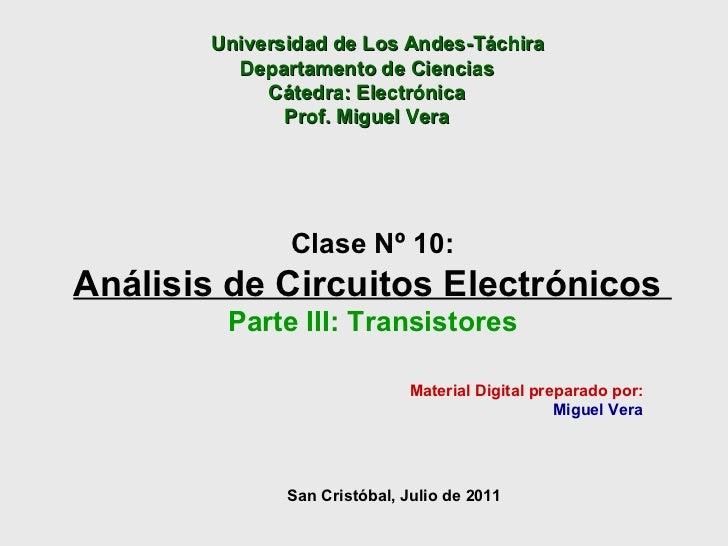 San Cristóbal, Julio de 2011 Clase Nº 10: Análisis de Circuitos Electrónicos  Parte III: Transistores Material Digital pre...