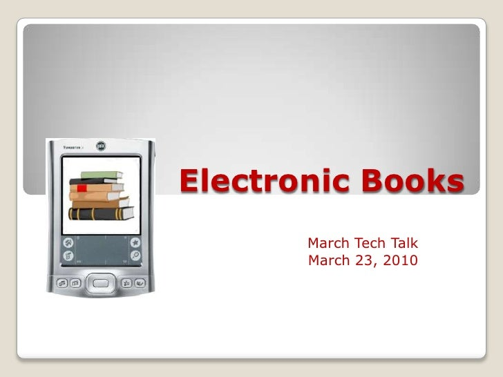 Electronic Books<br />March Tech Talk<br />March 23, 2010<br />
