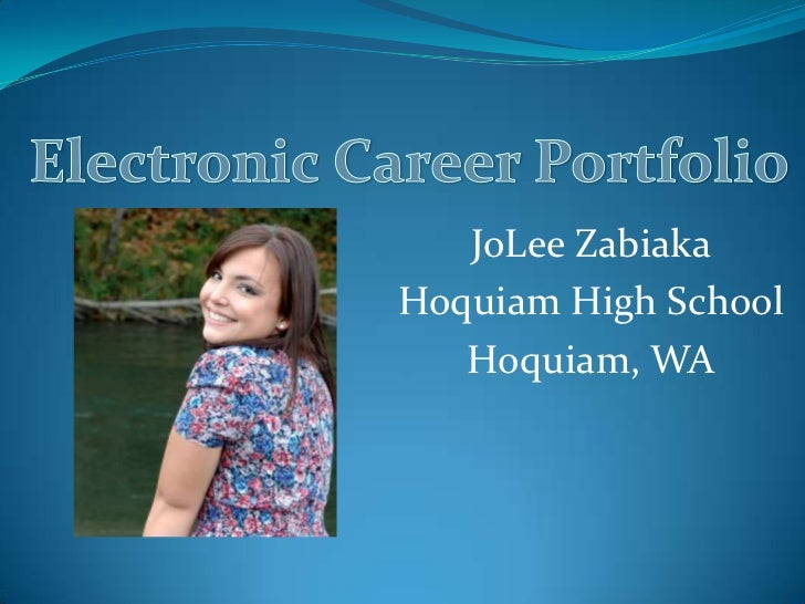 Electronic Career Portfolio<br />JoLee Zabiaka<br />Hoquiam High School<br />Hoquiam, WA<br />