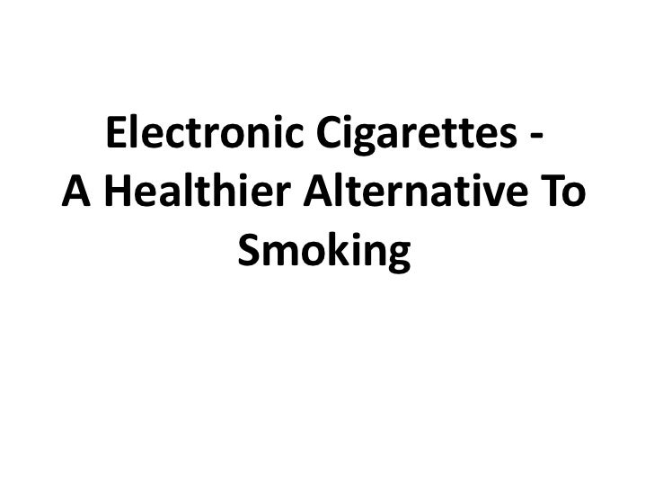 Electronic Cigarettes -          A Healthier Alternative To Smoking<br />