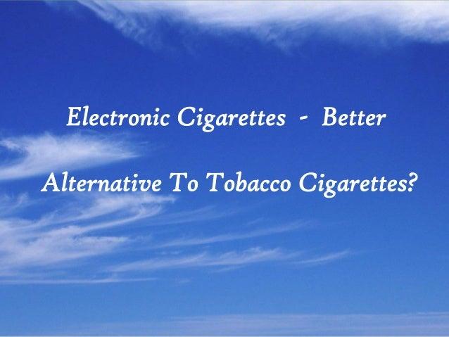 Electronic Cigarettes - Better Alternative To Tobacco Cigarettes?