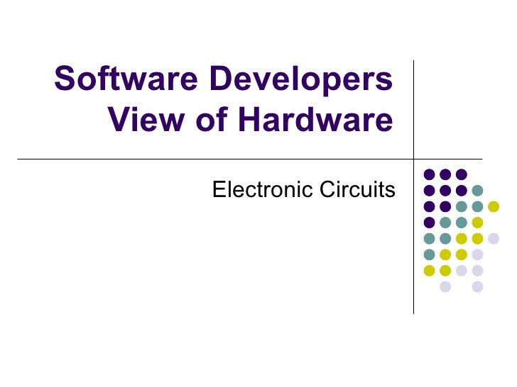 Software Developers    View of Hardware         Electronic Circuits