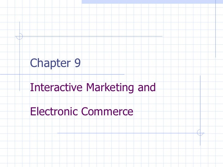 Chapter 9 Interactive Marketing and  Electronic Commerce