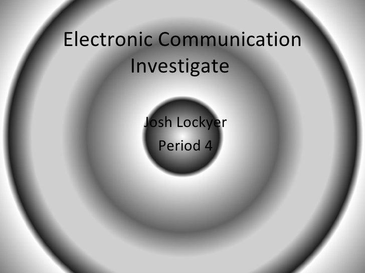 Electronic Communication Investigate  Josh Lockyer Period 4