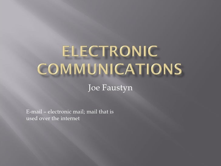 Joe Faustyn E-mail – electronic mail; mail that is used over the internet