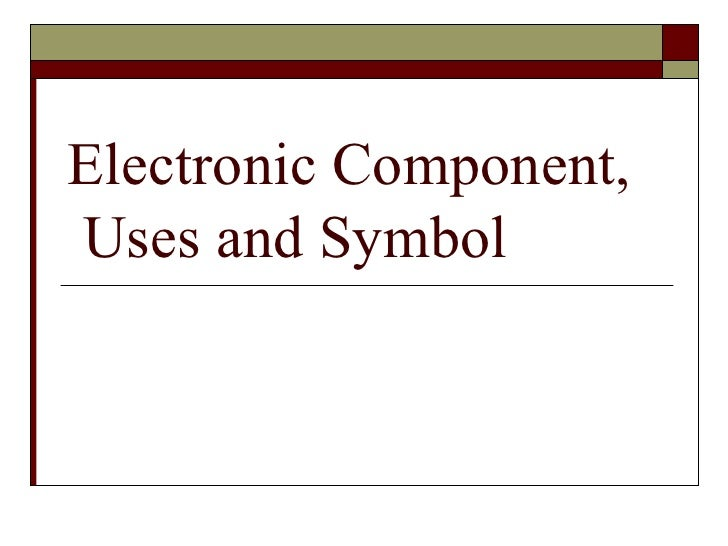 Electronic Component,  Uses and Symbol
