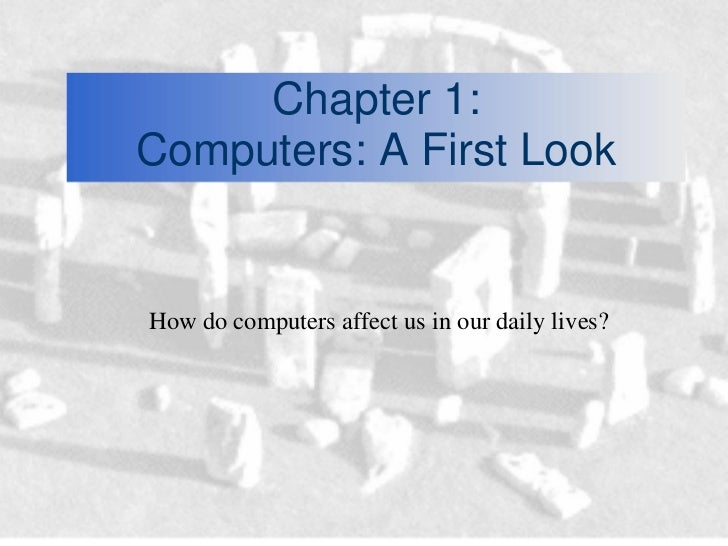 Chapter 1:Computers: A First LookHow do computers affect us in our daily lives?