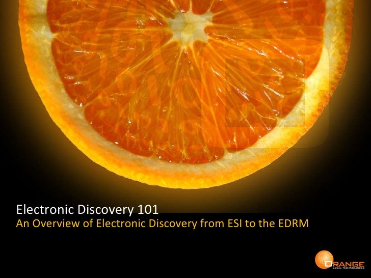 An Overview of Electronic Discovery from ESI to the EDRM Electronic Discovery 101