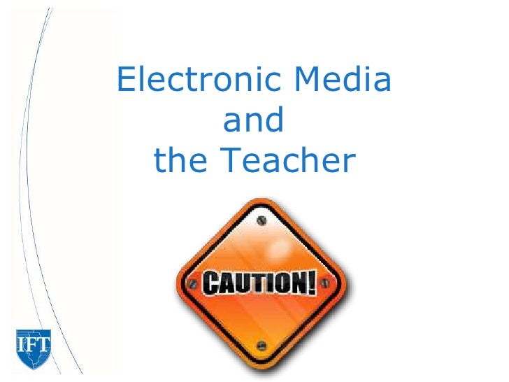 Electronic Mediaandthe Teacher<br />