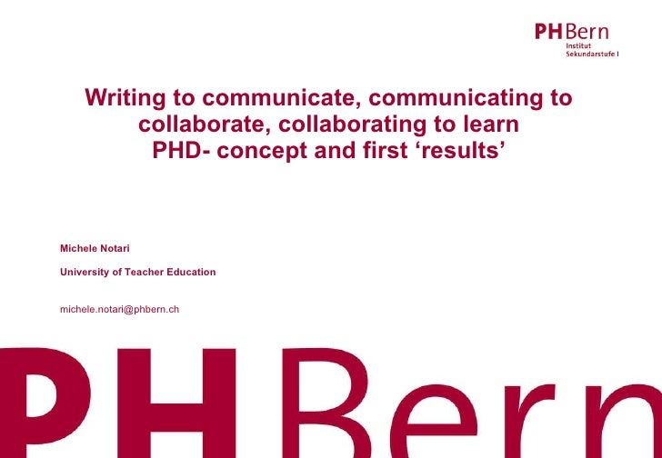 Writing to communicate, communicating to collaborate, collaborating to learn PHD- concept and first 'results' 16.02.10 Mic...