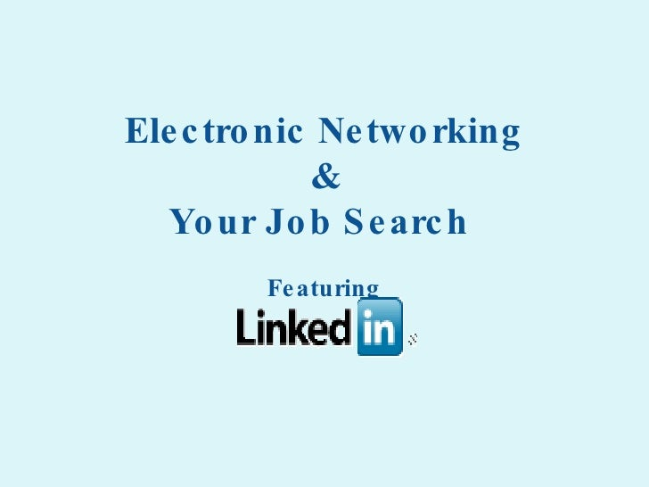 Electronic Networking & Your Job Search  Featuring