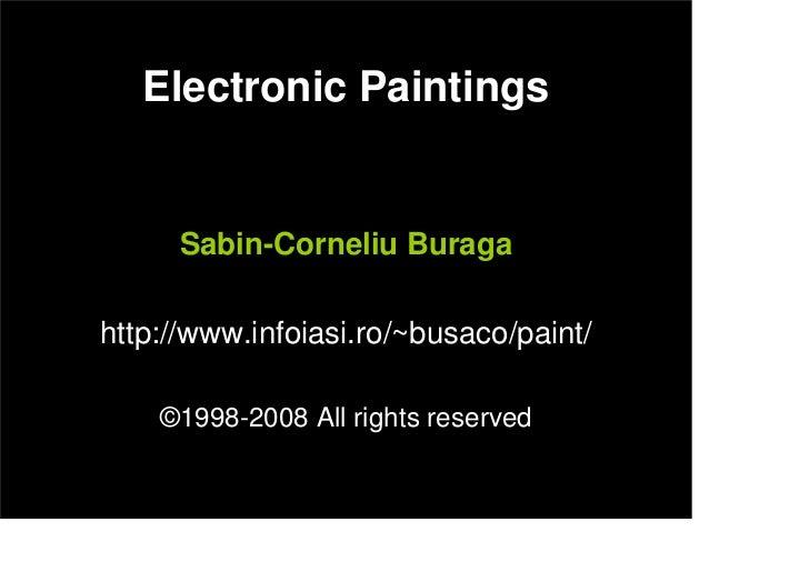 Electronic Paintings         Sabin-Corneliu Buraga  http://www.infoiasi.ro/~busaco/paint/      ©1998-2008 All rights reser...