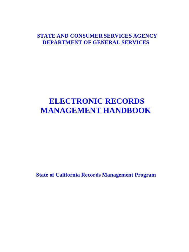 STATE AND CONSUMER SERVICES AGENCY  DEPARTMENT OF GENERAL SERVICES  ELECTRONIC RECORDS MANAGEMENT HANDBOOKState of Califor...