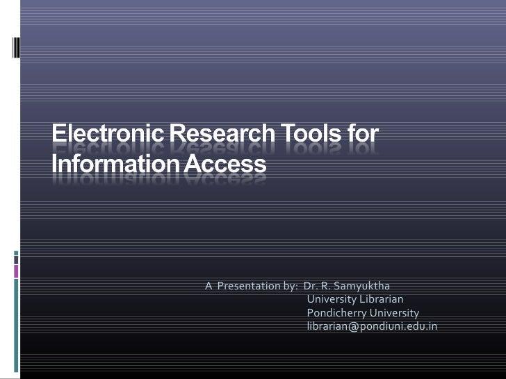 A  Presentation by:  Dr. R. Samyuktha   University Librarian   Pondicherry University   [email_address]