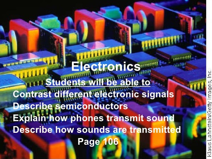 Electronics Students will be able to Contrast different electronic signals Describe semiconductors  Explain how phones tra...