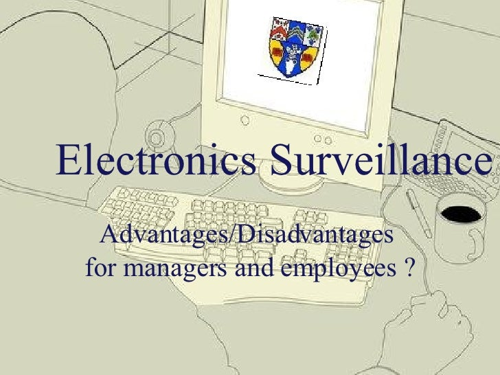 Electronics Surveillance Advantages/Disadvantages  for managers and employees ?