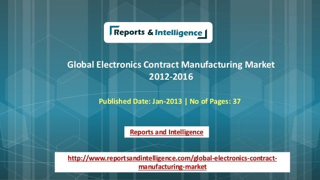 Global Electronics Contract Manufacturing Market 2012-2016 Published Date: Jan-2013 | No of Pages: 37 Reports and Intellig...