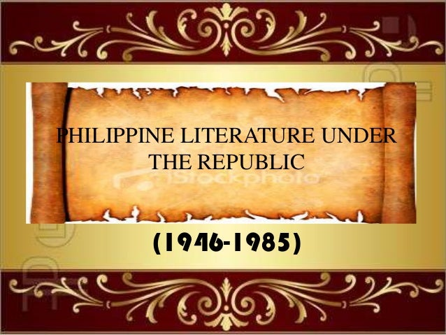 (1946-1985) PHILIPPINE LITERATURE UNDER THE REPUBLIC