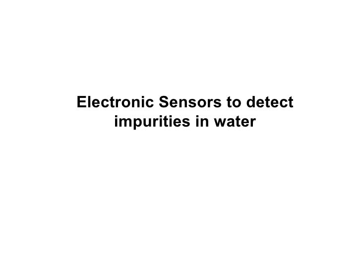 Electronic Sensors to detect impurities in water