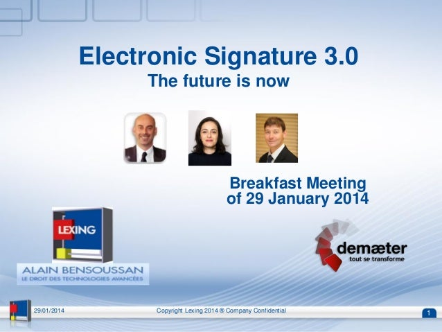 Electronic Signature 3.0 The future is now Breakfast Meeting of 29 January 2014 29/01/2014 Copyright Lexing 2014 ® Company...