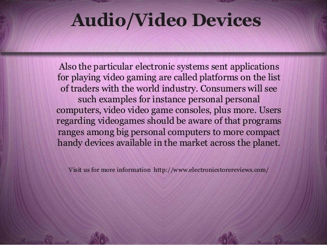 Audio/Video Devices Also the particular electronic systems sent applications for playing video gaming are called platforms...